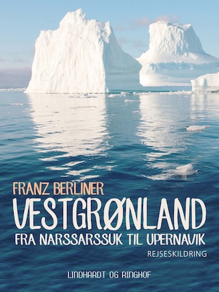 Vestgrønland. Fra Narssarssuk til Upernavik