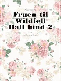 Fruen til Wildfell Hall bind 2