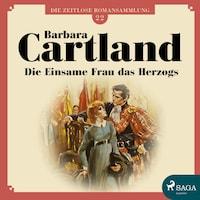 Die einsame Frau das Herzogs - Die zeitlose Romansammlung von Barbara Cartland 22 (Ungekürzt)