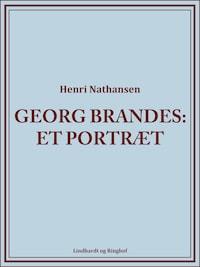 Georg Brandes. Et portræt