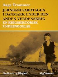 Jernbanesabotagen i Danmark under den anden verdenskrig. En krigshistorisk undersøgelse