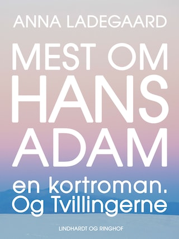 Mest om Hans-Adam. En kortroman. Og Tvillingerne