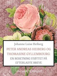 Peter Andreas Heiberg og Thomasine Gyllembourg. En beretning støttet på efterladte breve 1