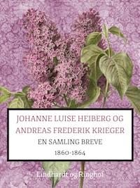 Johanne Luise Heiberg og Andreas Frederik Krieger. En samling breve 1860-1864 (bind 1)