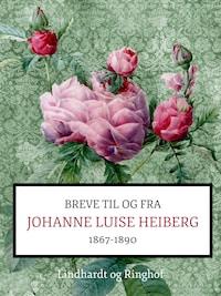 Breve fra og til Johanne Luise Heiberg. 1867-1890
