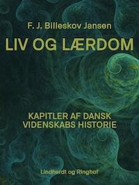 Liv og Lærdom. Kapitler af dansk videnskabs historie