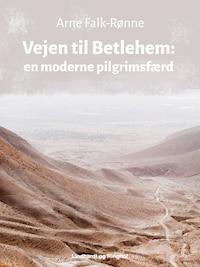 Vejen til Betlehem. En moderne pilgrimsfærd
