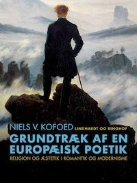 Grundtræk af en europæisk poetik. Religion og æstetik i romantik og modernisme