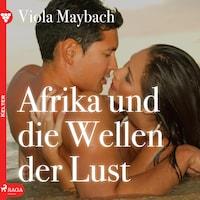 Afrika und die Wellen der Lust - Edition Érotique 2 (Ungekürzt)