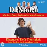 Dr. Norden, 1072: Diagnose: Tiefe Traurigkeit. Liegt ihm denn gar nichts mehr am Leben (Ungekürzt)