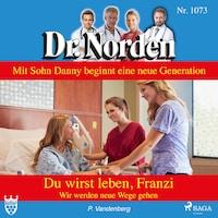 Dr. Norden, 1073: Du wirst leben, Franzi. Wir werden neue Wege gehen (Ungekürzt)