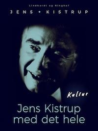 Jens Kistrup med det hele