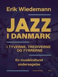 Jazz i Danmark i tyverne, trediverne og fyrrerne. En musikkulturel undersøgelse (bind 1)