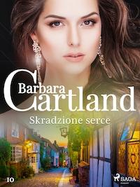 Skradzione serce - Ponadczasowe historie miłosne Barbary Cartland