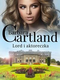 Lord i aktoreczka - Ponadczasowe historie miłosne Barbary Cartland