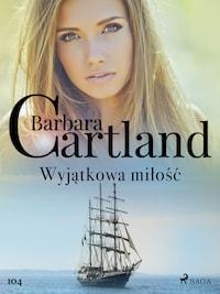 Wyjątkowa miłość - Ponadczasowe historie miłosne Barbary Cartland