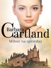 Miłość na sprzedaż - Ponadczasowe historie miłosne Barbary Cartland