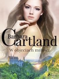 W objęciach miłości - Ponadczasowe historie miłosne Barbary Cartland