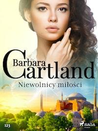 Niewolnicy miłości - Ponadczasowe historie miłosne Barbary Cartland