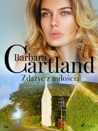 Zdążyć z miłością - Ponadczasowe historie miłosne Barbary Cartland