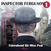 Feierabend für Miss Peal - Inspector Ferguson, Fall 1 (Ungekürzt)