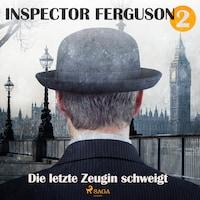 Die letzte Zeugin schweigt - Inspector Ferguson, Fall 2 (Ungekürzt)