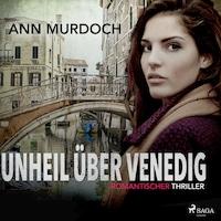 Unheil über Venedig: Romantischer Thriller (Ungekürzt)