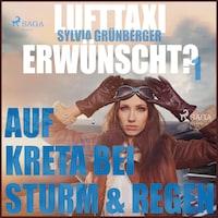 Lufttaxi gewünscht?, 1: Auf Kreta bei Sturm und Regen (Ungekürzt)