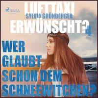 Lufttaxi gewünscht?, 4: Wer glaubt schon dem Schneewitchen? (Ungekürzt)