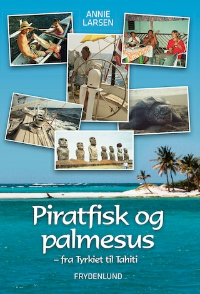 Piratfisk og palmesus - Fra Tyrkiet til Tahiti