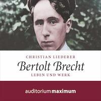 Bertolt Brecht (Ungekürzt)