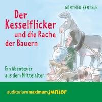 Der Kesselflicker und die Rache der Bauern - Ein Abenteuer aus dem Mittelalter (Ungekürzt)