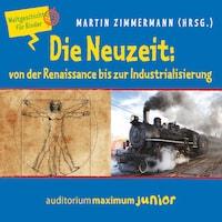 Die Neuzeit: von der Renaissance bis zur Industrialisierung - Weltgeschichte für Kinder (Ungekürzt)