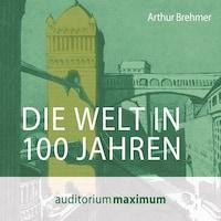Die Welt in 100 Jahren (Ungekürzt)
