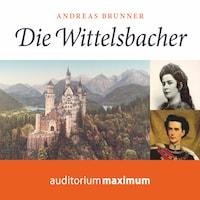 Die Wittelsbacher (Ungekürzt)