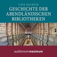 Geschichte der abendländischen Bibliotheken (Ungekürzt)