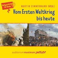Vom Ersten Weltkrieg bis heute - Weltgeschichte für Kinder (Ungekürzt)