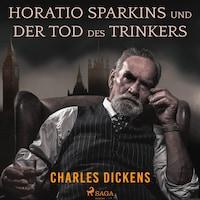 Horatio Sparkins / Der Tod des Trinkers (Ungekürzt)