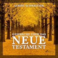 Gespräche über das Neue Testament (Ungekürzt)