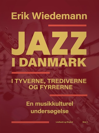 Jazz i Danmark i tyverne, trediverne og fyrrerne. En musikkulturel undersøgelse (bind 2)