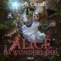 Alice im Wunderland - Der Abenteuer-Klassiker für Jung und Alt (Ungekürzt)