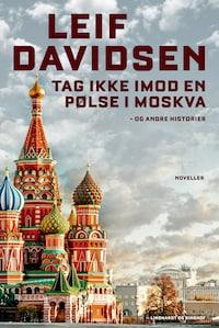 Tag ikke imod en pølse i Moskva - og andre historier