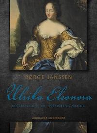 Ulrika Eleonora: Danskens datter, svenskens moder
