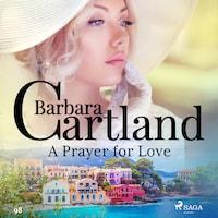A Prayer for Love (Barbara Cartland's Pink Collection 98)
