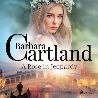 A Rose in Jeopardy (Barbara Cartland's Pink Collection 100)