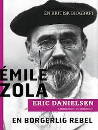 Émile Zola - en borgerlig rebel. En kritisk biografi