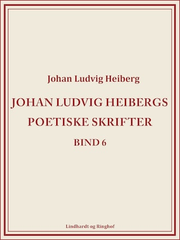 Johan Ludvig Heibergs poetiske skrifter (bind 6)