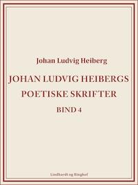Johan Ludvig Heibergs poetiske skrifter (bind 4)