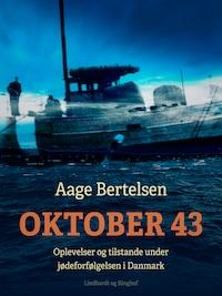 Oktober 43. Oplevelser og tilstande under jødeforfølgelsen i Danmark