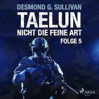 Taelun, Folge 5: Nicht die feine Art (Ungekürzt)